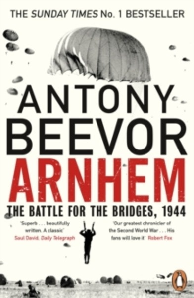 Arnhem : The Battle for the Bridges, 1944: The Sunday Times No 1 Bestseller