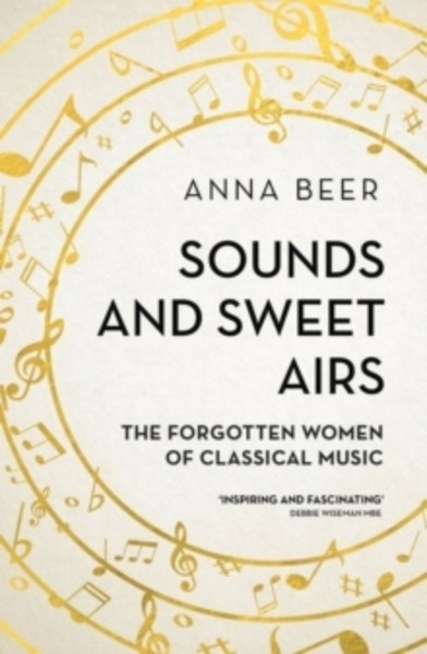 Sounds and Sweet Airs : The Forgotten Women of Classical Music