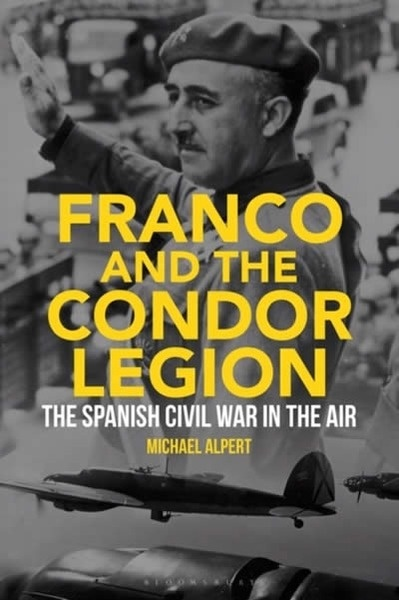 Franco and the Condor Legion : The Spanish Civil War in the Air