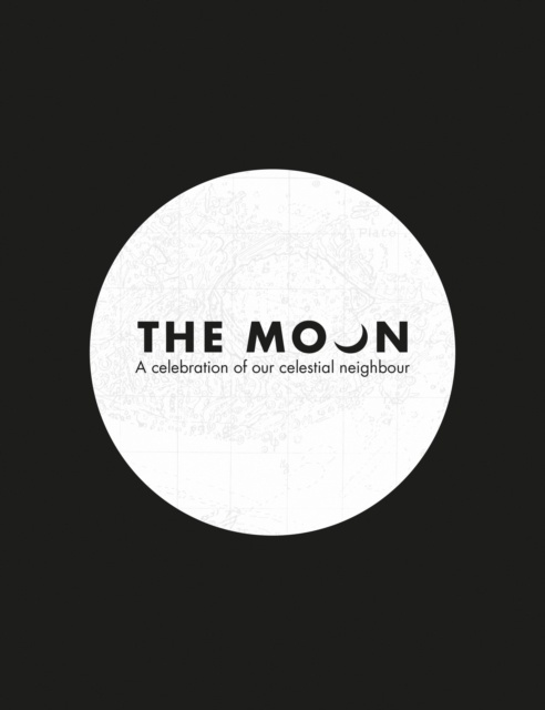 The Moon : A Celebration of Our Celestial Neighbour