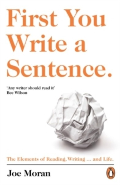First You Write a Sentence. : The Elements of Reading, Writing ... and Life.