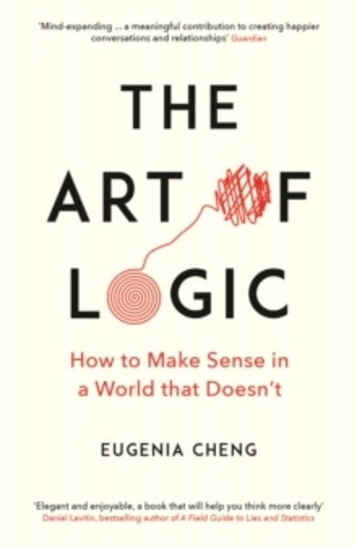 The Art of Logic : How to Make Sense in a World that Doesn't