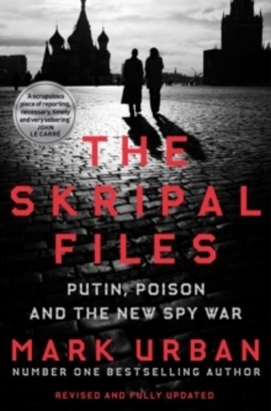 The Skripal Files : Putin, Poison and the New Spy War