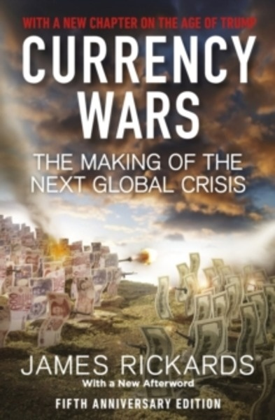 Currency Wars : The Making of the Next Global Crisis