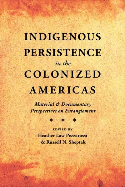 Indigenous Persistence in the Colonized Americas: Material and Documentary Perspectives on Entanglement