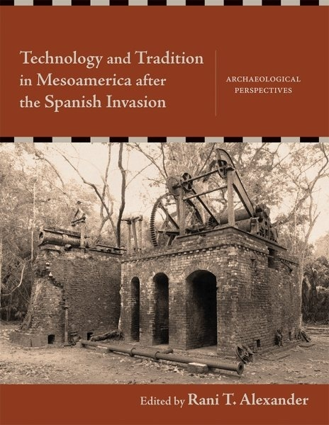 Technology and Tradition in Mesoamerica after the Spanish Invasion: Archaeological Perspectives