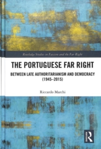 The Portuguese Far Right : Between Late Authoritarianism and Democracy (1945-2015)