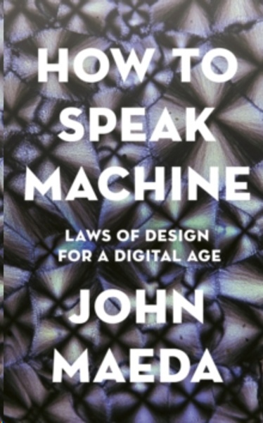 How to Speak Machine : Laws of Design for a Computational Age