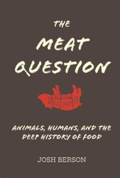 The Meat Question : Animals, Humans, and the Deep History of Food