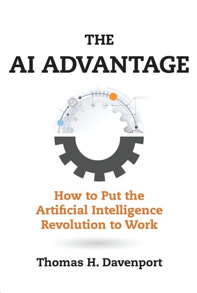 The AI Advantage : How to Put the Artificial Intelligence Revolution to Work