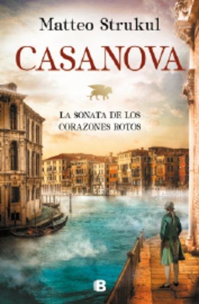 Casanova La sonata de los corazones rotos de Matteo Strukul