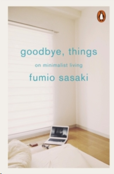 Goodbye, Things : On Minimalist Living