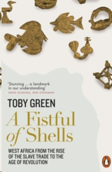 A Fistful of Shells : West Africa from the Rise of the Slave Trade to the Age of Revolution
