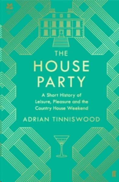 The House Party : A Short History of Leisure, Pleasure and the Country House Weekend