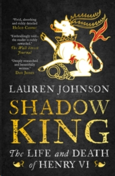Shadow King : The Life and Death of Henry VI