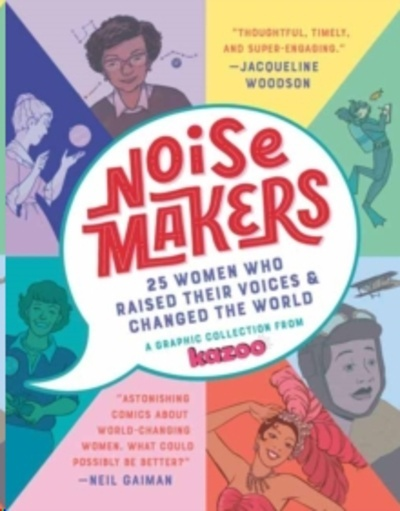 Noisemakers : 25 Women Who Raised Their Voices and Changed the World
