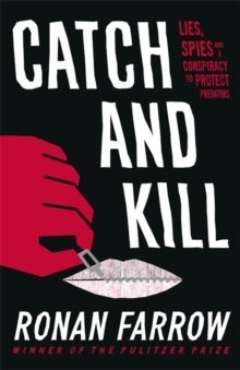 Catch and Kill : Lies, Spies and a Conspiracy to Protect Predators