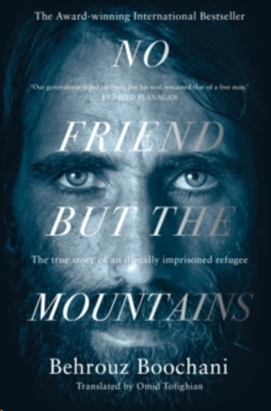 No Friend but the Mountains : The True Story of an Illegally Imprisoned Refugee