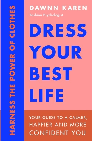 Dress Your Best Life : Harness the Power of Clothes To Transform Your Life