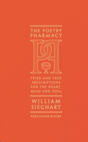 The Poetry Pharmacy : Tried-and-True Prescriptions for the Heart, Mind and Soul