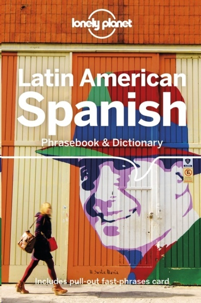 Lonely Planet Latin American Spanish Phrasebook x{0026} Dictionary