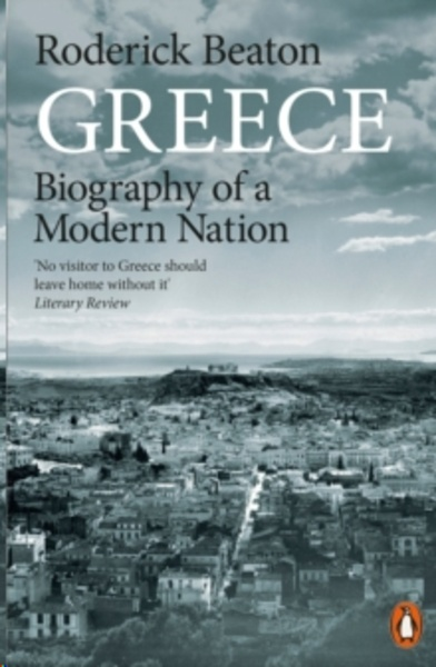 Greece : Biography of a Modern Nation