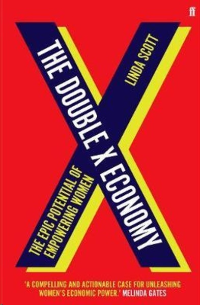 The Double X Economy : The Epic Potential of Empowering Women