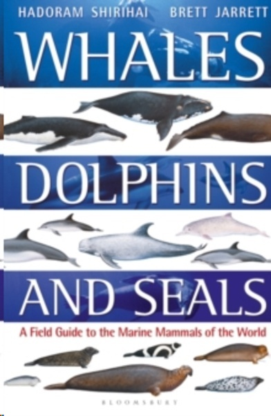 Whales, Dolphins and Seals : A field guide to the marine mammals of the world