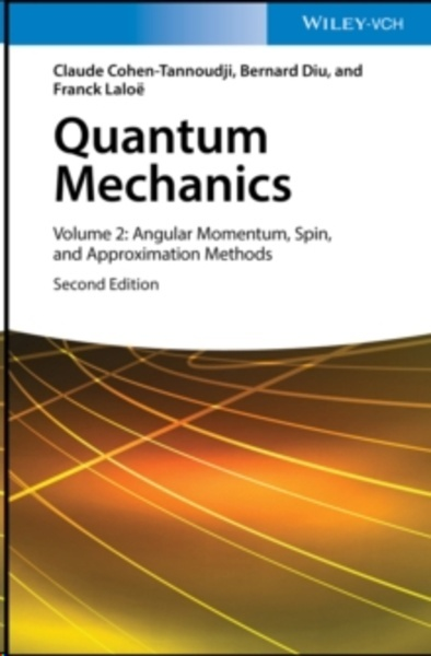 Quantum Mechanics, Volume 2 : Angular Momentum, Spin, and Approximation Methods