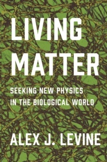 Living Matter : Seeking New Physics in the Biological World