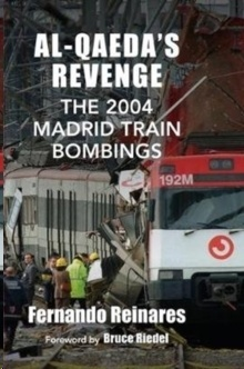Al-Qaeda's Revenge : The 2004 Madrid Train Bombings