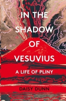 In the Shadow of Vesuvius: A Life of Pliny