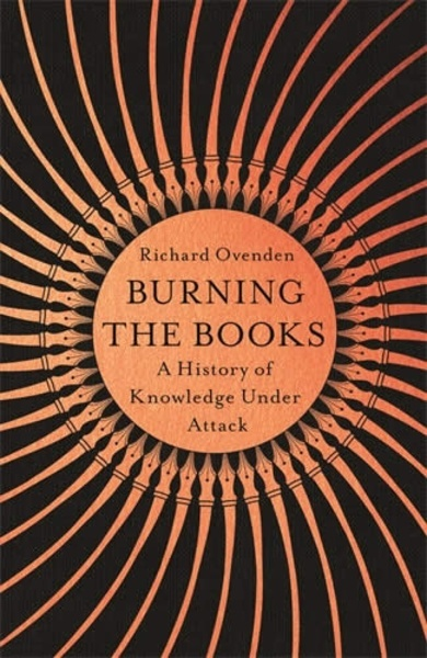 Burning the books - A history of knowledge under attack