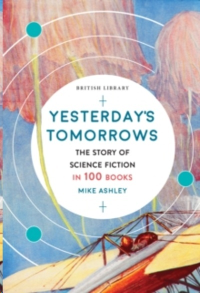 Yesterday's Tomorrows : The Story of Classic British Science Fiction in 100 Books