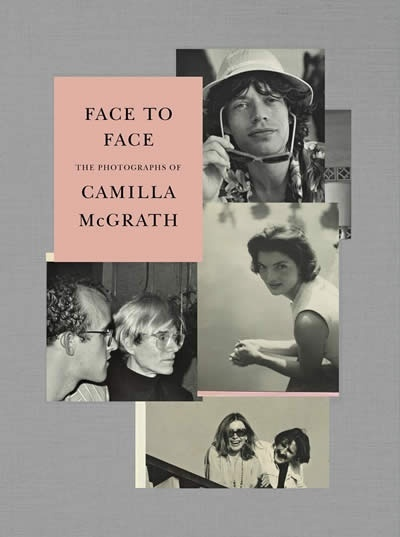 Face to Face : The Photographs of Camilla McGrath
