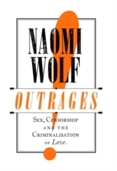 Outrages : Sex, Censorship and the Criminalisation of Love