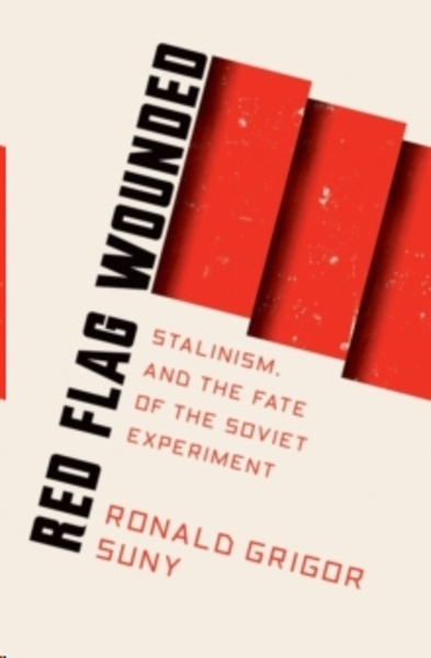 Red Flag Wounded : Stalinism and the Fate of the Soviet Experiment