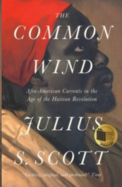 The Common Wind : Afro-American Currents in the Age of the Haitian Revolution