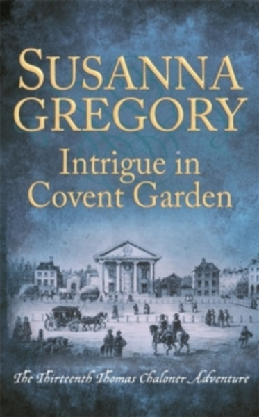 Intrigue in Covent Garden : The Thirteenth Thomas Chaloner Adventure