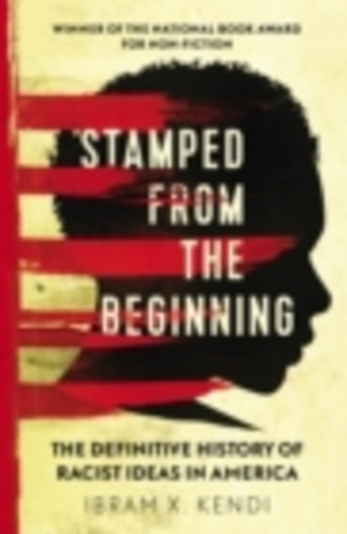 Stamped from the Beginning - The Definitive History of Racist Ideas in America