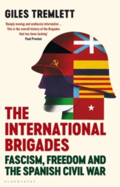 The International Brigades : Fascism, Freedom and the Spanish Civil War
