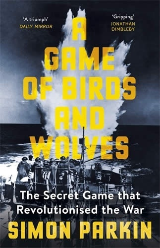 A Game of Birds and Wolves : The Secret Game that Revolutionised the War