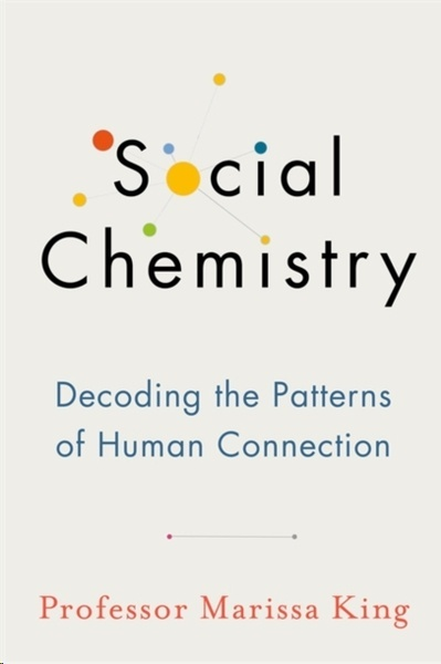 Social Chemistry : Decoding the Patterns of Human Connection