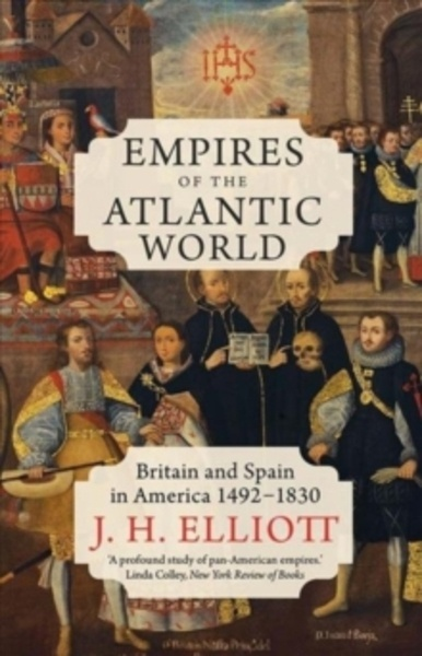 Empires of the Atlantic World : Britain and Spain in America 1492-1830
