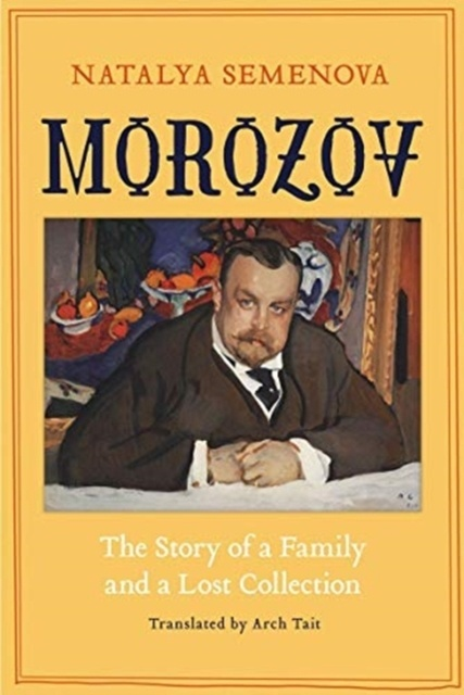 Morozov : The Story of a Family and a Lost Collection
