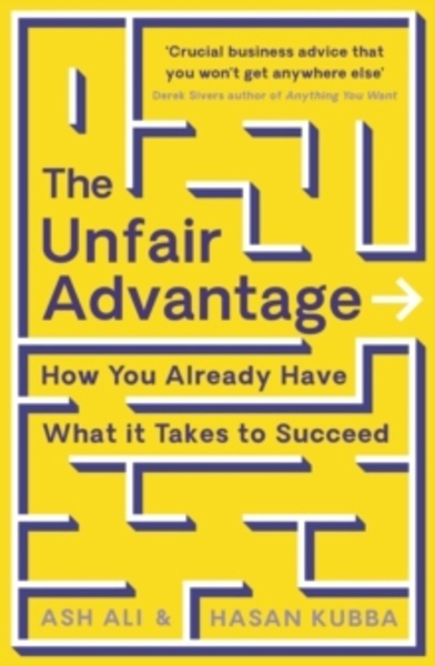 The Unfair Advantage : How You Already Have What It Takes to Succeed