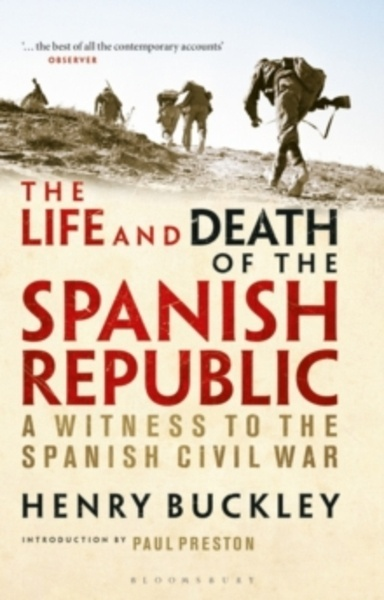 The Life and Death of the Spanish Republic : A Witness to the Spanish Civil War