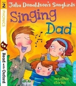 Read with Oxford: Stage 2: Julia Donaldson's Songbirds: Singing Dad and Other Stories