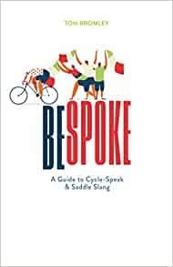 Bespoke : A Guide to Cycle-Speak and Saddle Slang