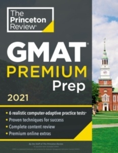 Princeton Review GMAT Premium Prep, 2021 : 6 Computer-Adaptive Practice Tests + Review and Techniques + Online T